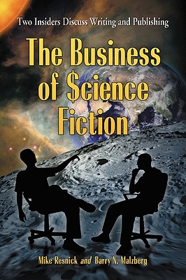 The Business of Science Fiction By Resnick, Mike/ Malzberg, Barry N.