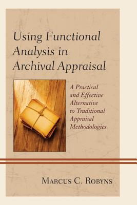 Using Functional Analysis in Archival Appraisal By Robyns, Marcus C.